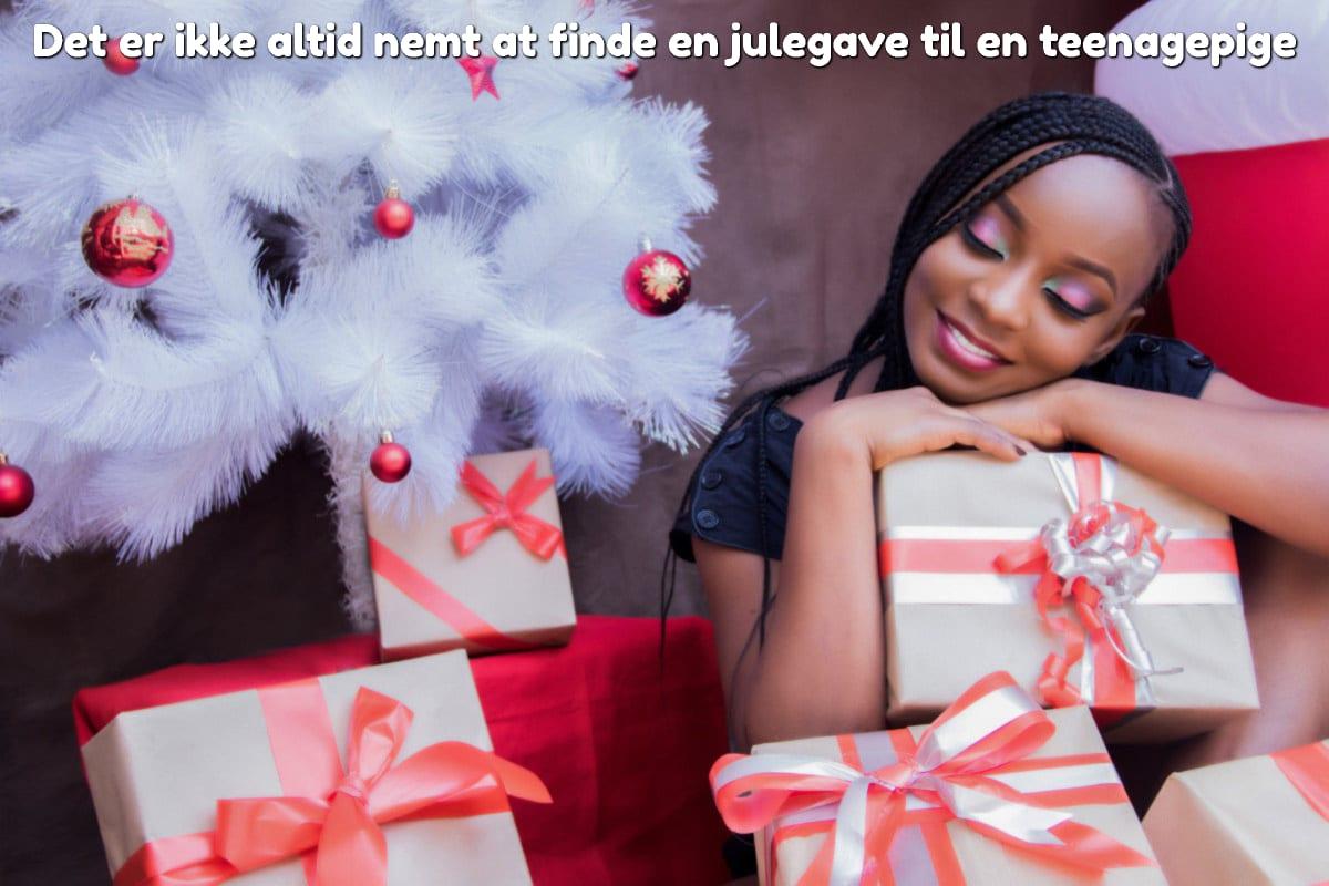 Det er ikke altid nemt at finde en julegave til en teenagepige